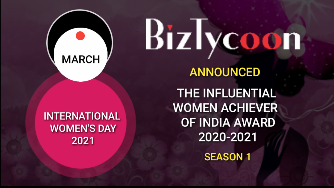 BizTycoon Announced the winners of The Influential Women Achiever of India Award, 2020-2021, Season 1.